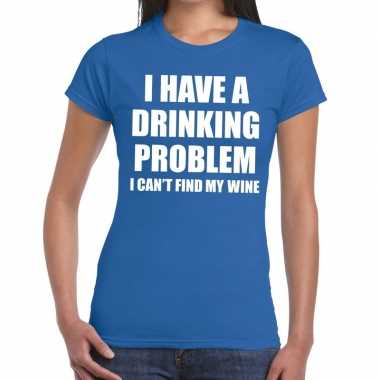 Drinking problem wine tekst t-shirt blauw dames