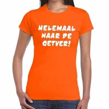 Helemaal naar de getver tekst t-shirt oranje dames