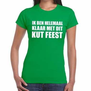 Ik ben helemaal klaar met dit kutfeest dames t-shirt groen