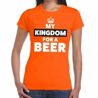 Oranje my kingdom for a beer t-shirt dames