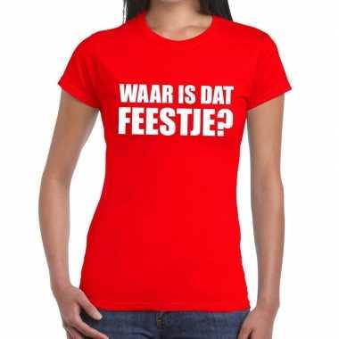 Waar is dat feestje dames t-shirt rood
