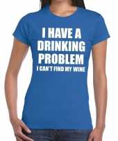 Drinking problem wine tekst t-shirt blauw dames
