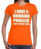 Drinking problem wine tekst t-shirt oranje dames