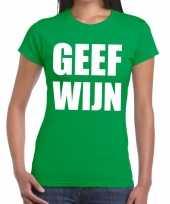 Geef wijn tekst t-shirt groen dames